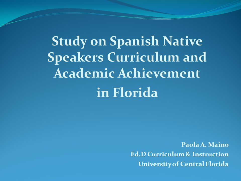 Study on Spanish Native Speakers Curriculum and Academic Achievement in Florida Paola A.