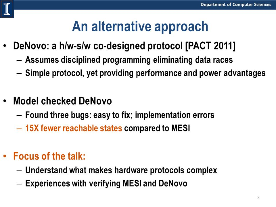 Department of Computer Sciences An alternative approach DeNovo: a h/w-s/w co-designed protocol [PACT 2011] – Assumes disciplined programming eliminati