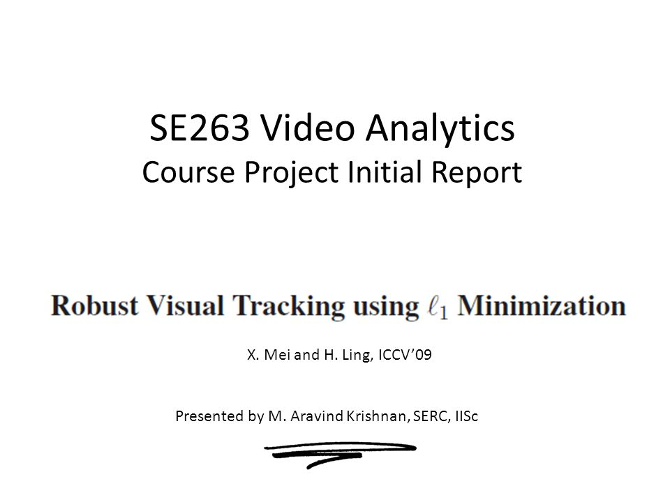 AIM of the course project is to implement and if possible, improve the work done by Xue Mei and Haibin Ling in visual tracking, as explained in their paper Robust Visual Tracking using l 1 minimization.