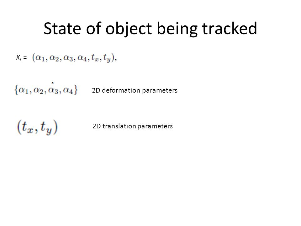 State of object being tracked Xt =Xt = 2D deformation parameters 2D translation parameters
