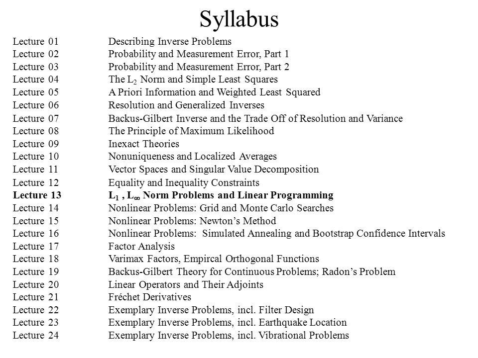 Syllabus Lecture 01Describing Inverse Problems Lecture 02Probability and Measurement Error, Part 1 Lecture 03Probability and Measurement Error, Part 2