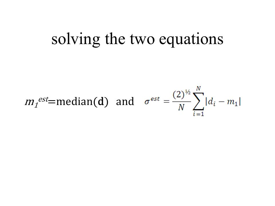 solving the two equations m 1 est =median(d) and