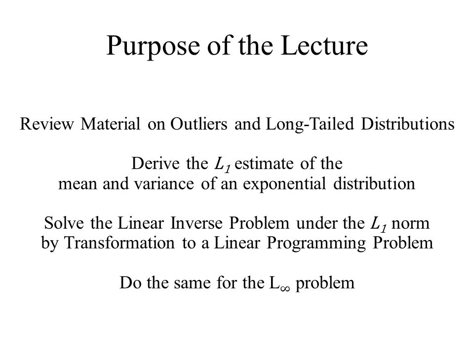 Purpose of the Lecture Review Material on Outliers and Long-Tailed Distributions Derive the L 1 estimate of the mean and variance of an exponential di