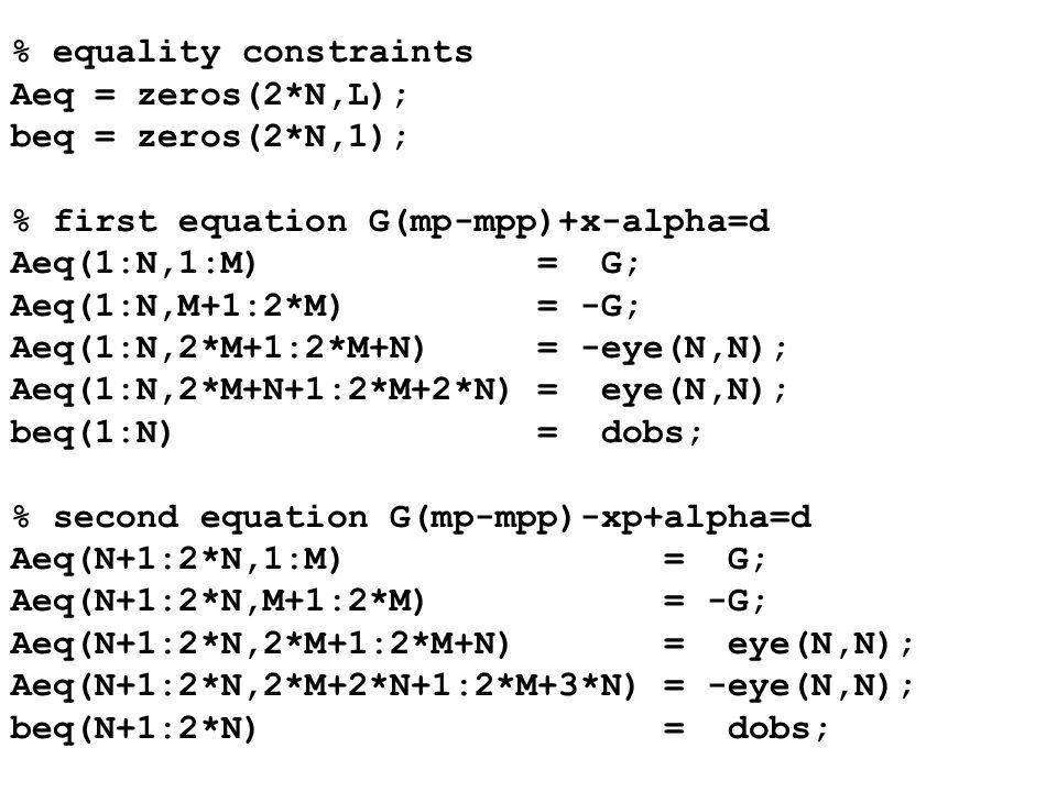 % equality constraints Aeq = zeros(2*N,L); beq = zeros(2*N,1); % first equation G(mp-mpp)+x-alpha=d Aeq(1:N,1:M) = G; Aeq(1:N,M+1:2*M) = -G; Aeq(1:N,2