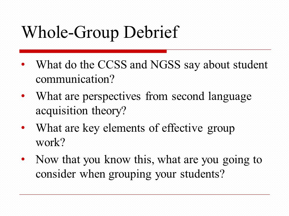 Whole-Group Debrief What do the CCSS and NGSS say about student communication.