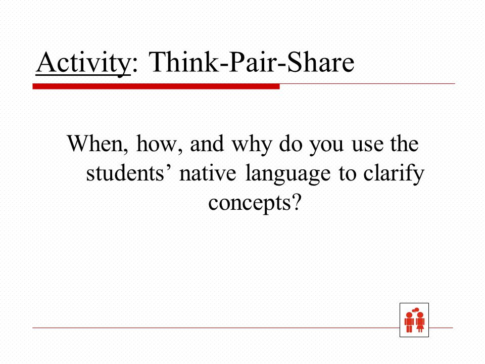 When, how, and why do you use the students' native language to clarify concepts.