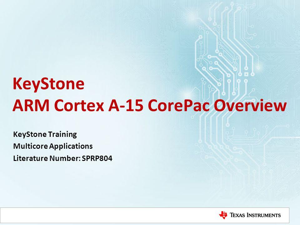 KeyStone ARM Cortex A-15 CorePac Overview KeyStone Training Multicore Applications Literature Number: SPRP804