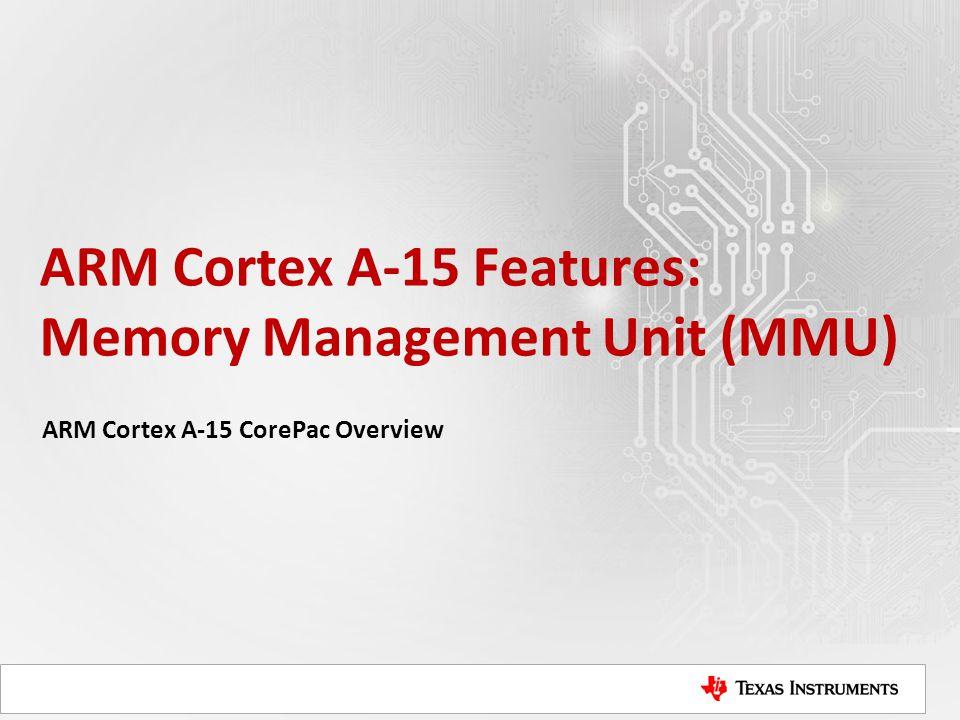 ARM Cortex A-15 Features: Memory Management Unit (MMU) ARM Cortex A-15 CorePac Overview