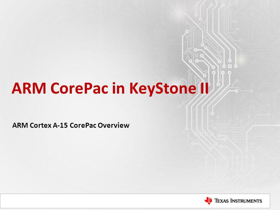 ARM CorePac in KeyStone II ARM Cortex A-15 CorePac Overview