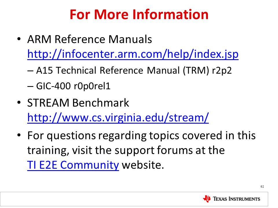 For More Information ARM Reference Manuals http://infocenter.arm.com/help/index.jsp http://infocenter.arm.com/help/index.jsp – A15 Technical Reference