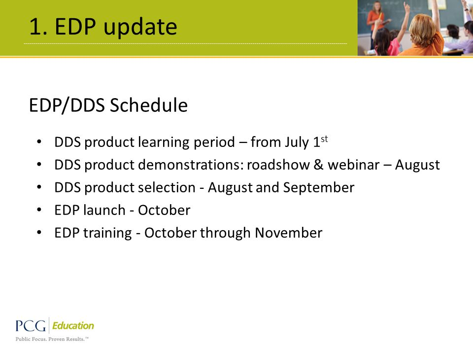 1. EDP update 10 DDS product learning period – from July 1 st DDS product demonstrations: roadshow & webinar – August DDS product selection - August a