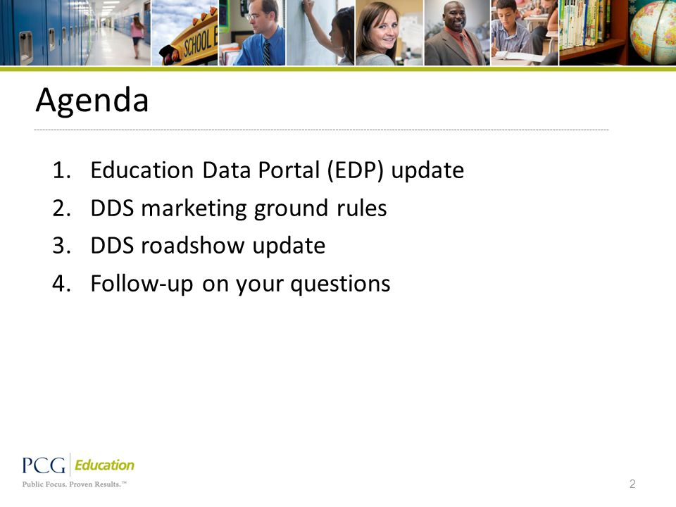 Agenda 1.Education Data Portal (EDP) update 2.DDS marketing ground rules 3.DDS roadshow update 4.Follow-up on your questions 2