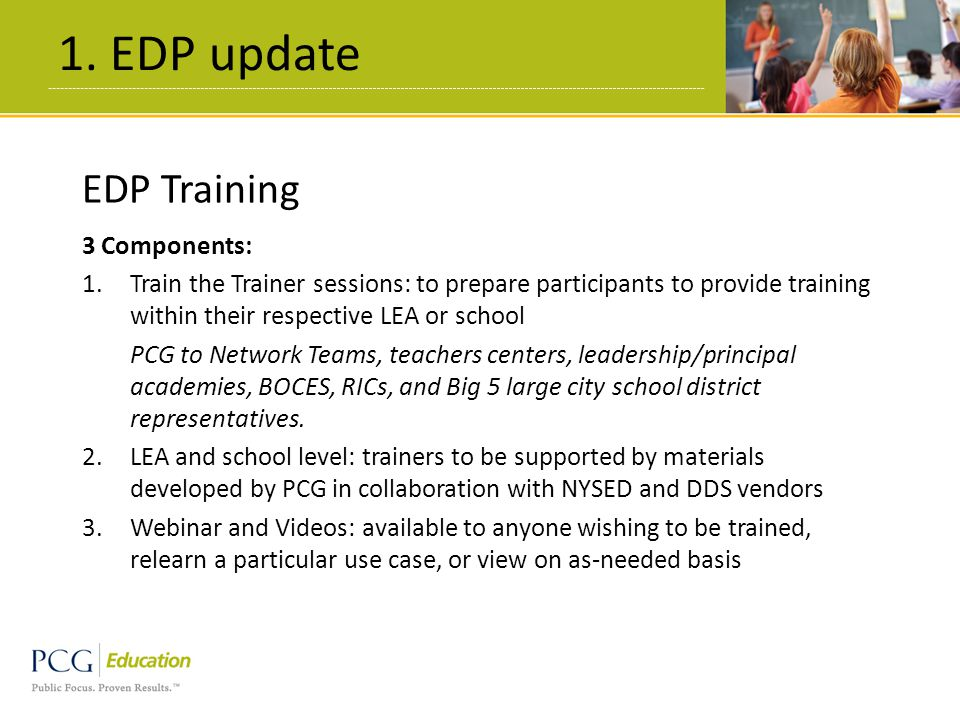 1. EDP update 8 EDP Training 3 Components: 1.Train the Trainer sessions: to prepare participants to provide training within their respective LEA or sc