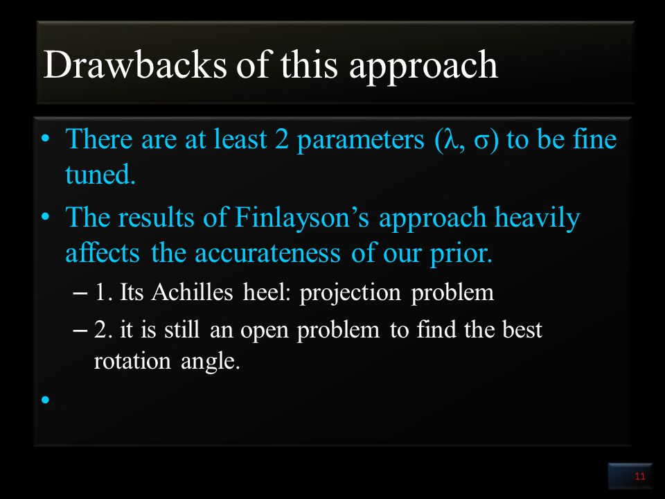 Drawbacks of this approach There are at least 2 parameters (λ, σ) to be fine tuned.