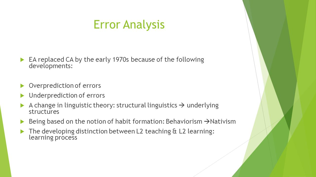 Error Analysis  EA replaced CA by the early 1970s because of the following developments:  Overprediction of errors  Underprediction of errors  A c