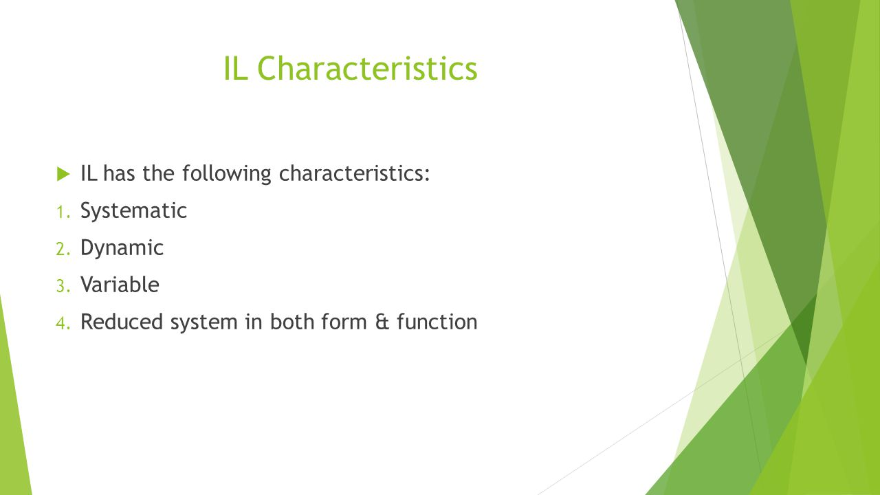 IL Characteristics  IL has the following characteristics: 1. Systematic 2. Dynamic 3. Variable 4. Reduced system in both form & function