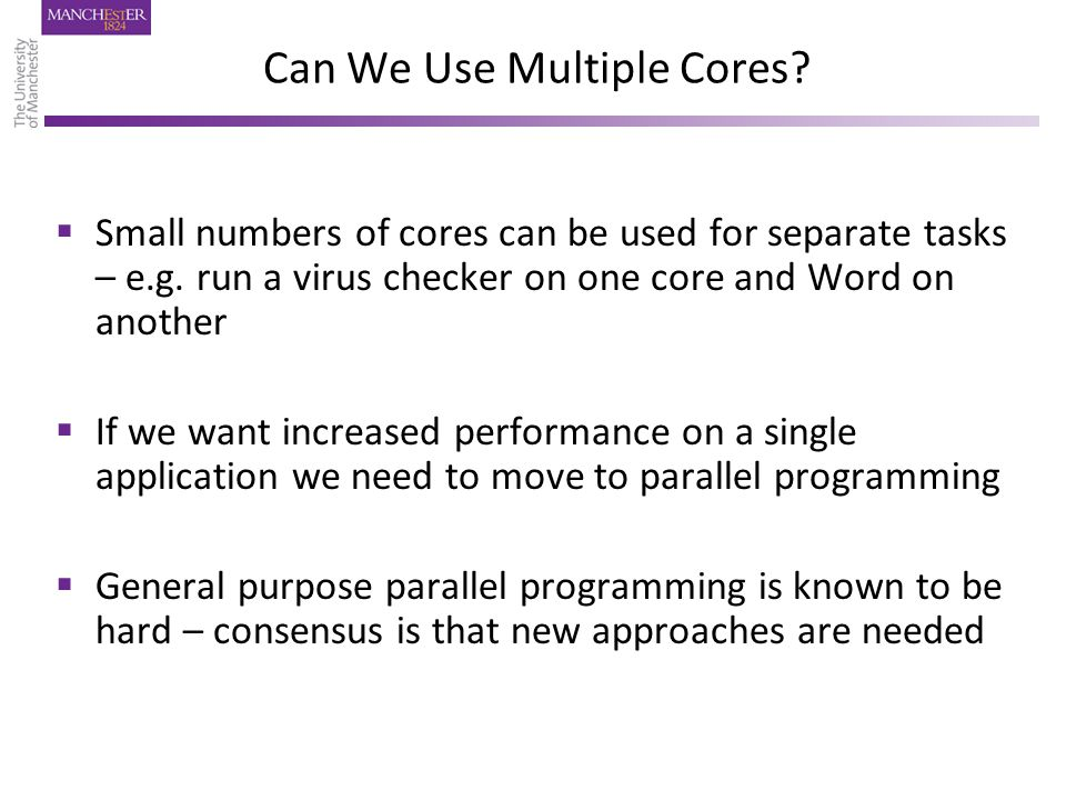 Can We Use Multiple Cores.  Small numbers of cores can be used for separate tasks – e.g.