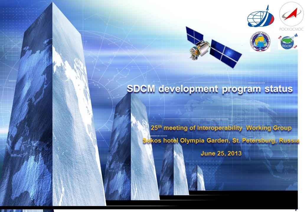 1 SDCM development program status 25 th meeting of Interoperability Working Group Sokos hotel Olympia Garden, St.