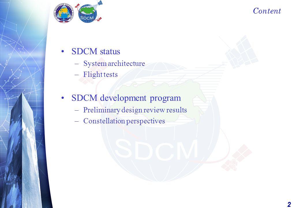 2 Content SDCM status –System architecture –Flight tests SDCM development program –Preliminary design review results –Constellation perspectives