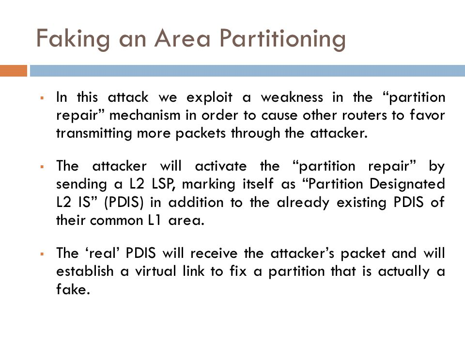 "Faking an Area Partitioning  In this attack we exploit a weakness in the ""partition repair"" mechanism in order to cause other routers to favor transm"