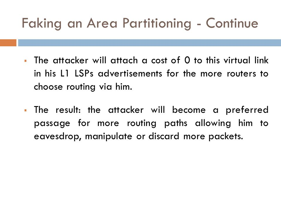 Faking an Area Partitioning - Continue  The attacker will attach a cost of 0 to this virtual link in his L1 LSPs advertisements for the more routers to choose routing via him.