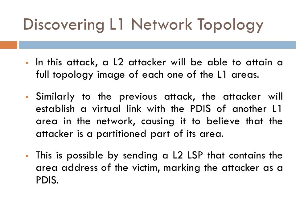 Discovering L1 Network Topology  In this attack, a L2 attacker will be able to attain a full topology image of each one of the L1 areas.  Similarly
