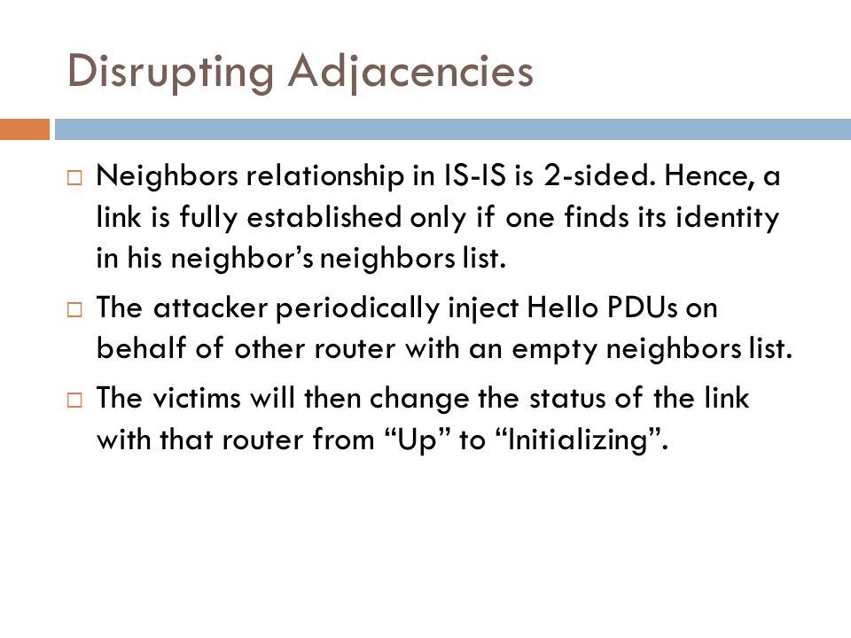 Disrupting Adjacencies  Neighbors relationship in IS-IS is 2-sided.