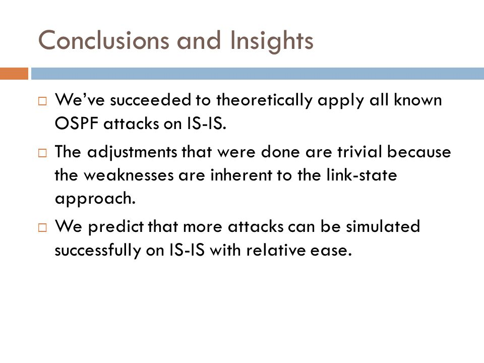 Conclusions and Insights  We've succeeded to theoretically apply all known OSPF attacks on IS-IS.