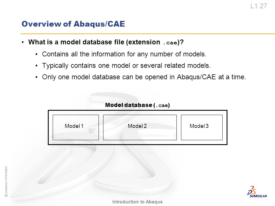 L1.27 Introduction to Abaqus Model 1Model 2Model 3 Model database (.cae ) Overview of Abaqus/CAE What is a model database file (extension.cae )? Conta