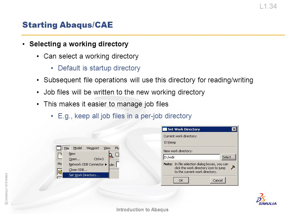 L1.34 Introduction to Abaqus Starting Abaqus/CAE Selecting a working directory Can select a working directory Default is startup directory Subsequent