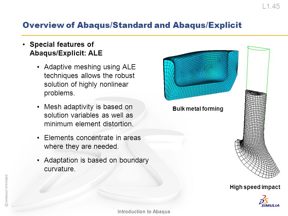 L1.45 Introduction to Abaqus Special features of Abaqus/Explicit: ALE Adaptive meshing using ALE techniques allows the robust solution of highly nonli