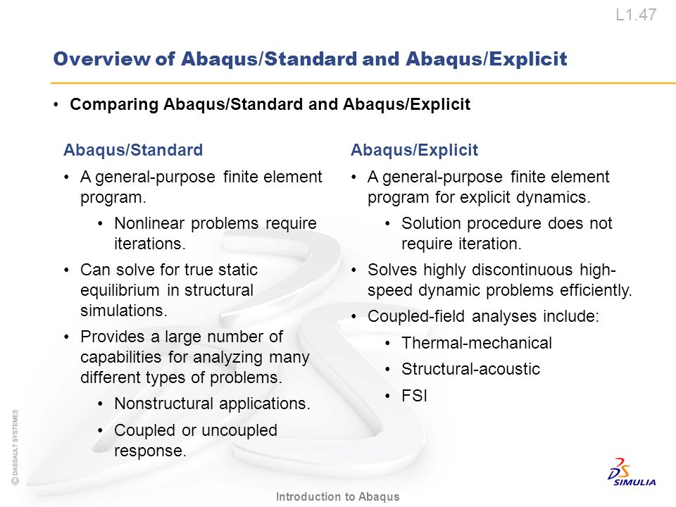 L1.47 Introduction to Abaqus Comparing Abaqus/Standard and Abaqus/Explicit Abaqus/Explicit A general-purpose finite element program for explicit dynam