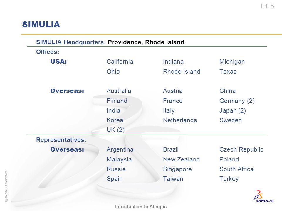 L1.5 Introduction to Abaqus SIMULIA SIMULIA Headquarters: Providence, Rhode Island Offices: USA: California Indiana Michigan OhioRhode IslandTexas Ove