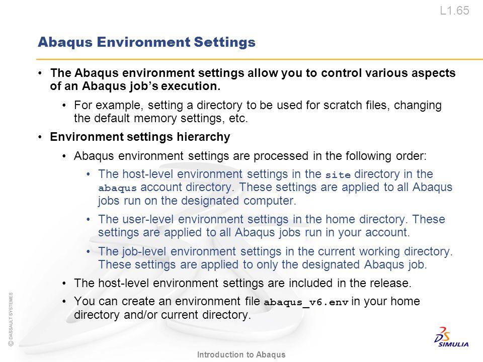 L1.65 Introduction to Abaqus Abaqus Environment Settings The Abaqus environment settings allow you to control various aspects of an Abaqus job's execu