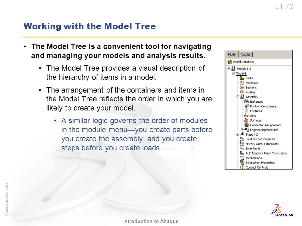 L1.72 Introduction to Abaqus Working with the Model Tree The Model Tree is a convenient tool for navigating and managing your models and analysis resu