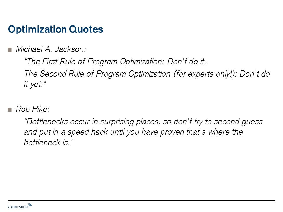 Optimization Quotes  Michael A. Jackson: The First Rule of Program Optimization: Don t do it.