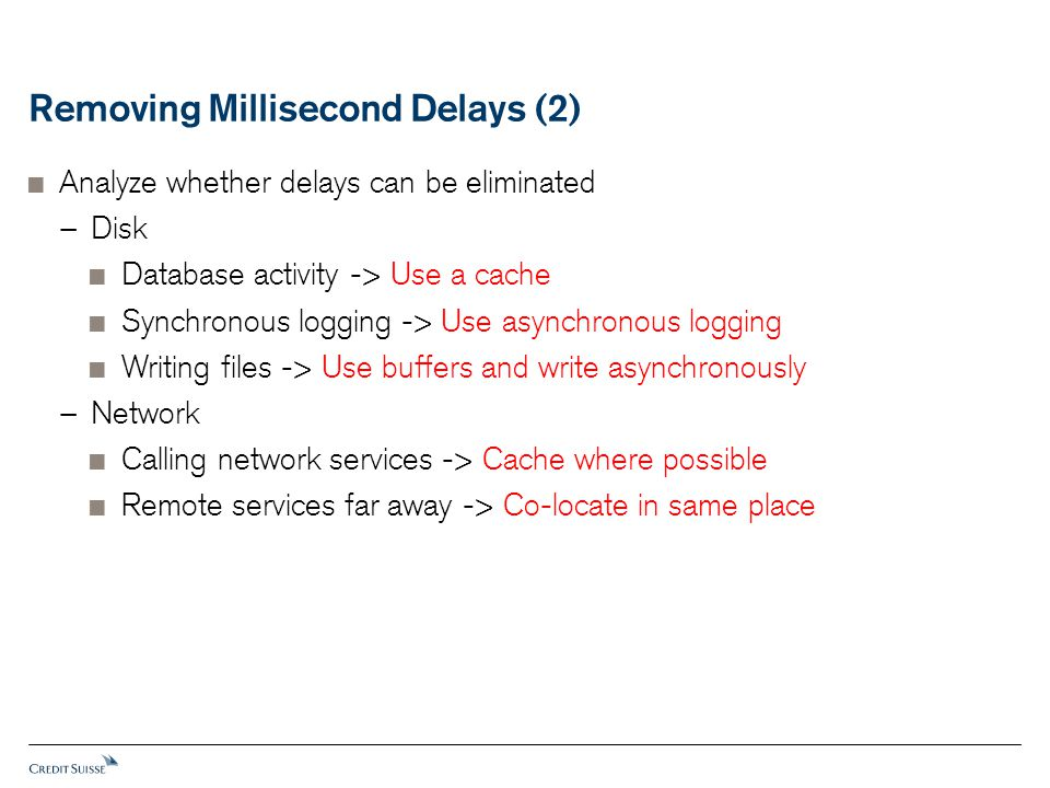 Removing Millisecond Delays (2)  Analyze whether delays can be eliminated − Disk  Database activity -> Use a cache  Synchronous logging -> Use asyn
