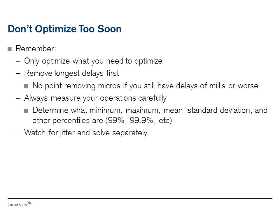 Don't Optimize Too Soon  Remember: − Only optimize what you need to optimize − Remove longest delays first  No point removing micros if you still ha