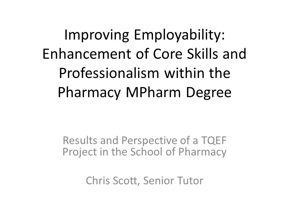 MPharm Degree Progression Continual monitoring of key practicals/tutorials/work placement data across degree for each skill Identification of 'at risk' students in each skill Student-led development of identified skills