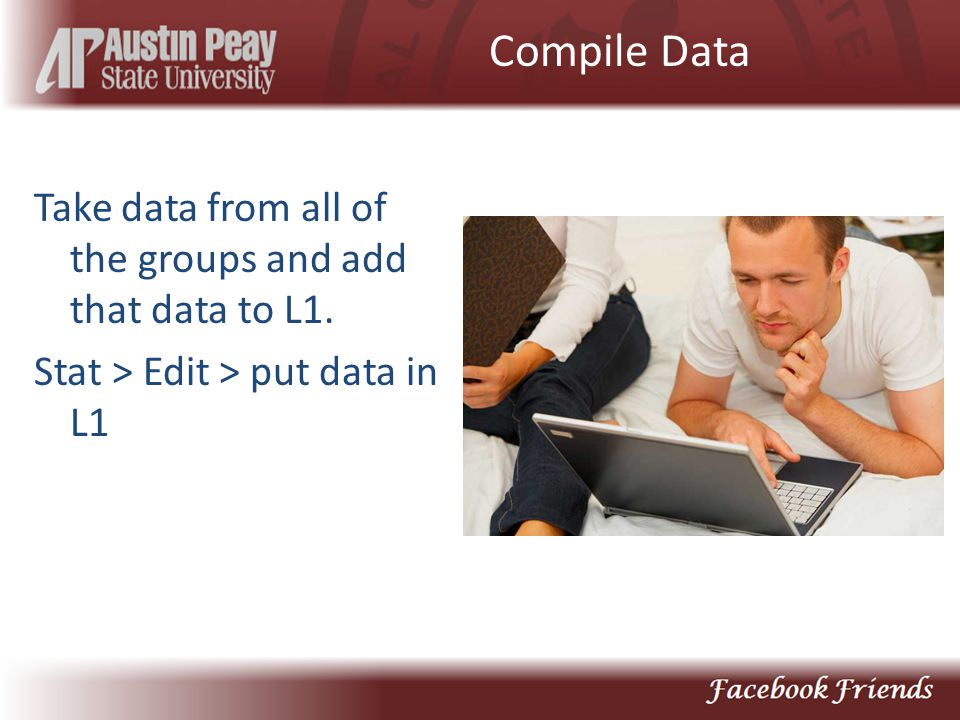Compile Data Take data from all of the groups and add that data to L1. Stat > Edit > put data in L1