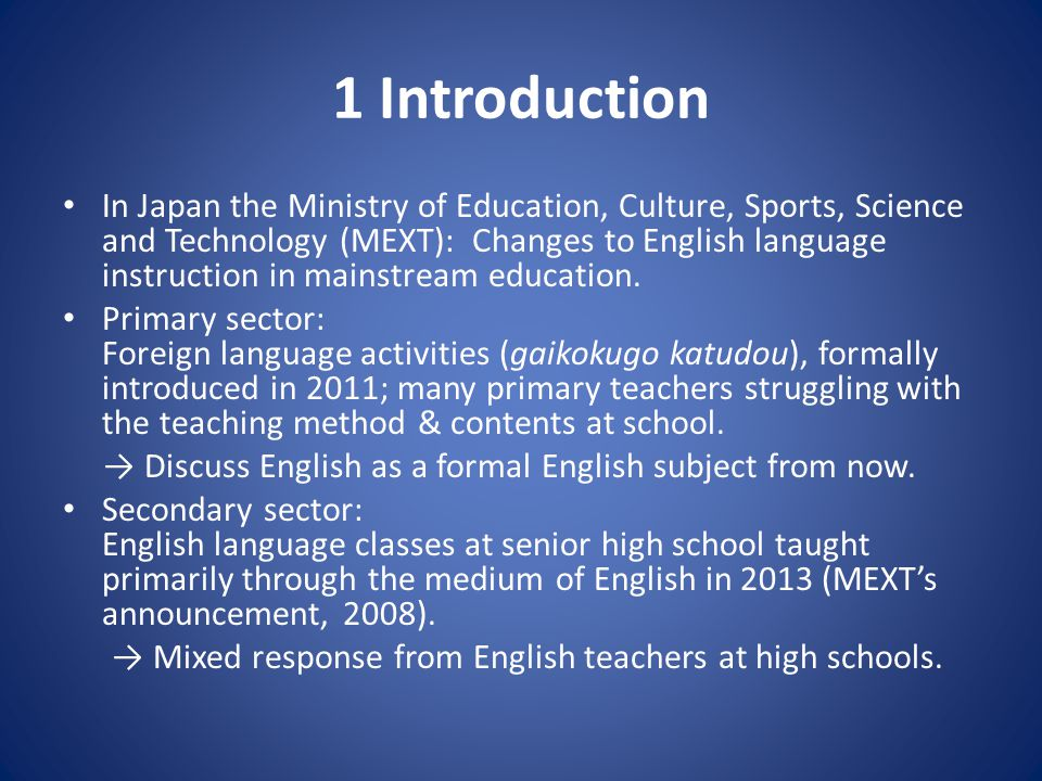 1 Introduction In Japan the Ministry of Education, Culture, Sports, Science and Technology (MEXT): Changes to English language instruction in mainstream education.