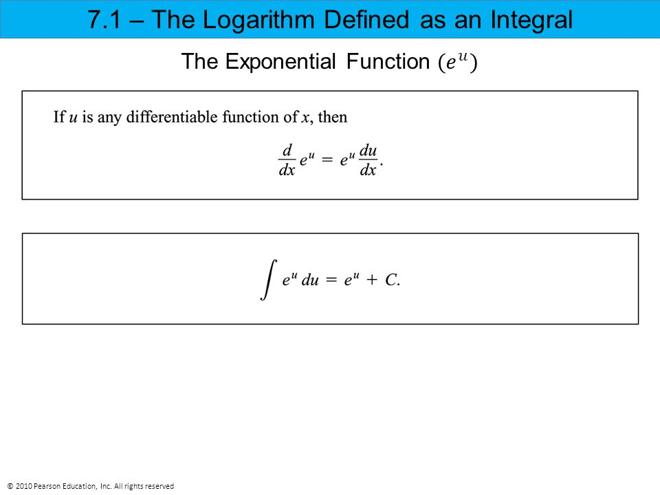 7.1 – The Logarithm Defined as an Integral © 2010 Pearson Education, Inc. All rights reserved