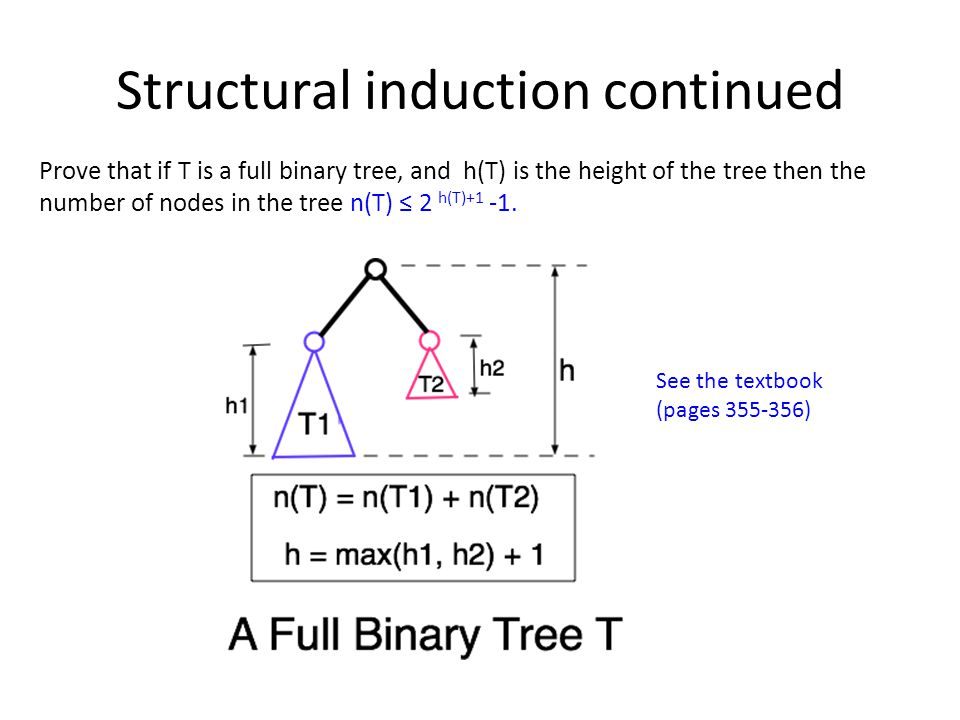 Structural induction continued Prove that if T is a full binary tree, and h(T) is the height of the tree then the number of nodes in the tree n(T) ≤ 2 h(T)+1 -1.