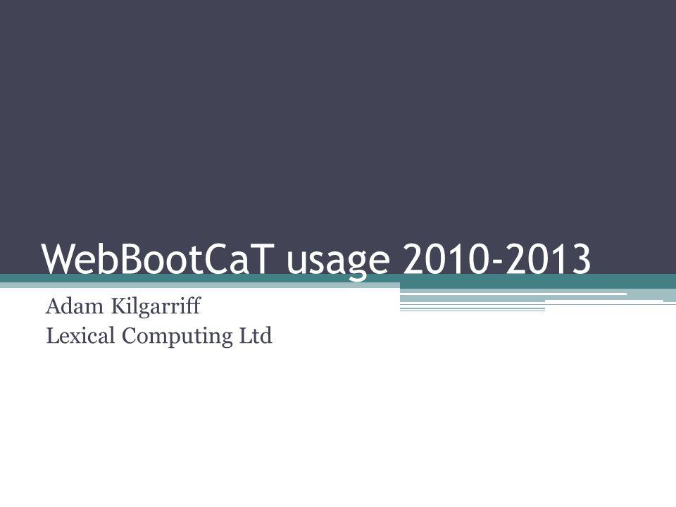 WebBootCaT usage 2010-2013 Adam Kilgarriff Lexical Computing Ltd