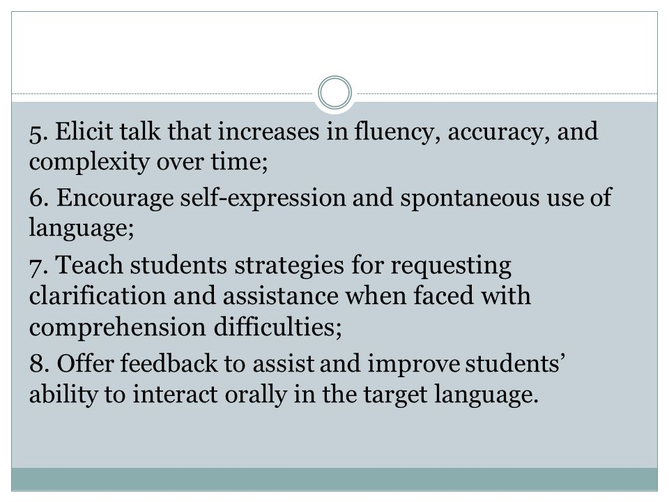 5.Elicit talk that increases in fluency, accuracy, and complexity over time; 6.