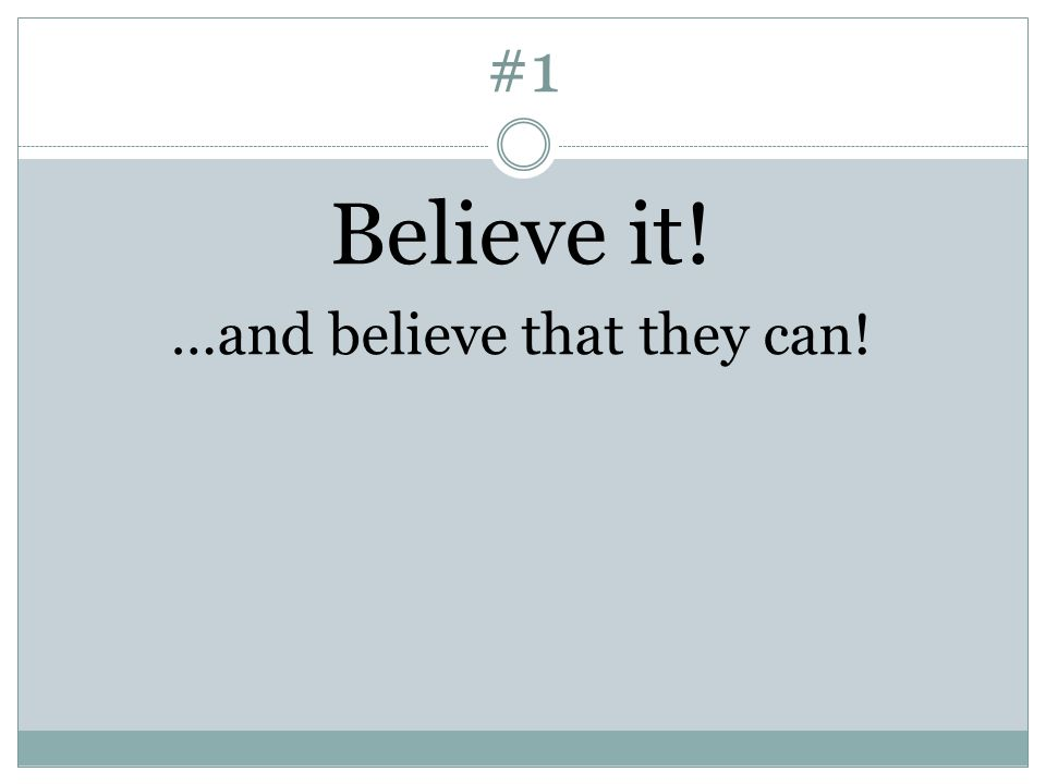 #1 Believe it! …and believe that they can!
