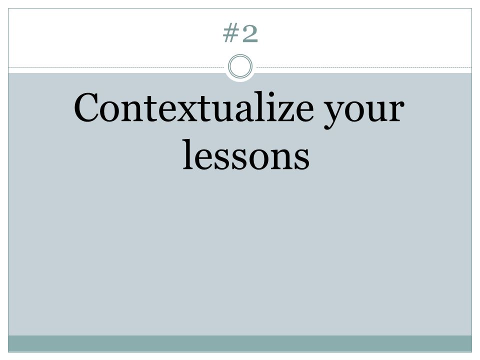 #2 Contextualize your lessons