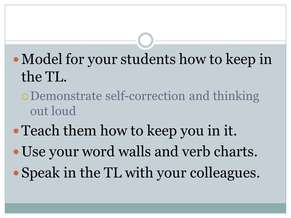 Model for your students how to keep in the TL.