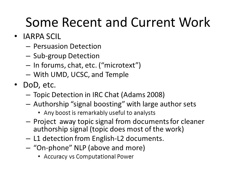 Some Recent and Current Work IARPA SCIL – Persuasion Detection – Sub-group Detection – In forums, chat, etc.