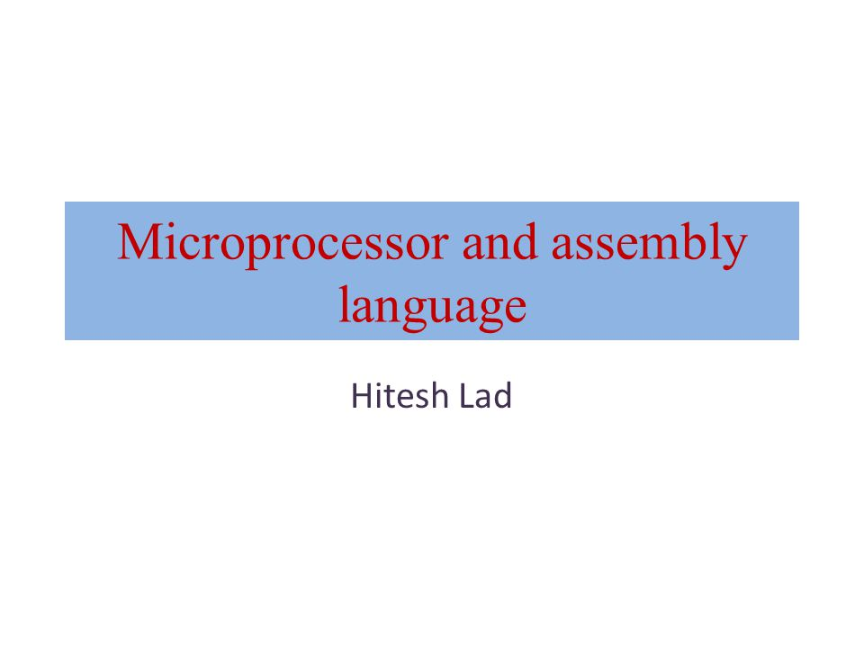 Microprocessor and assembly language Hitesh Lad
